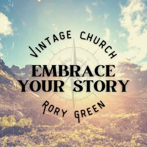 Embrace Your Story | July 11, 2021 | Pastor Rory Green